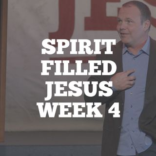 Spirit Filled Jesus: Week 4