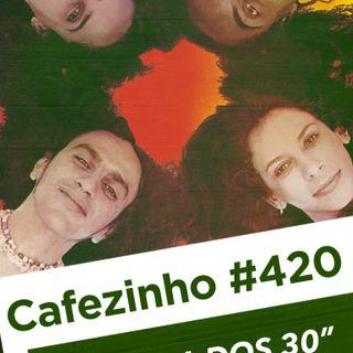 Cafezinho 420 – A regra dos 30