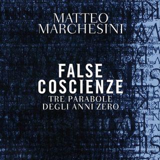 "Matteo Marchesini ""False Coscienze"""