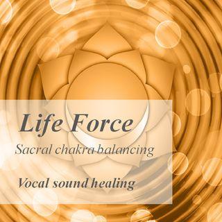 Life Force, Sacral chakra balancing - Sound healing