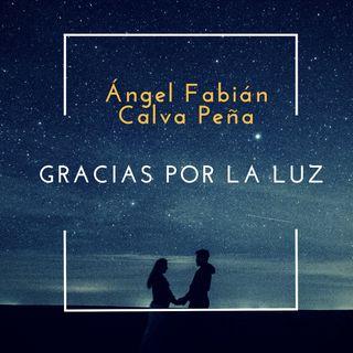 Gracias por la luz - Ángel Fabián Calva Peña