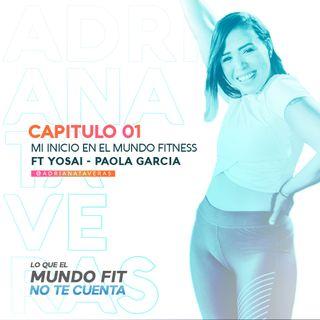 Mi Inicio en el mundo fitness ft Yosai - Paola Garcia l CAP 1 l  Adriana Taveras