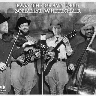 Pass The Gravy #411: Socialist Wheelchair
