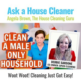 What You Need to Clean a Male Only Household with Debbie Sardone