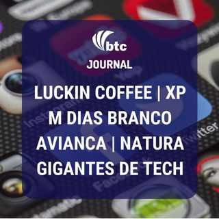 Luckin Coffee, Avianca, M Dias Branco, XP, Natura e as Gigantes de Tech | BTC Journal 14/05/20