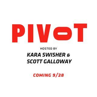Coming soon: PIvot with Kara Swisher and Scott Galloway