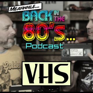 Meanwhile... Back in the 80's... VHS