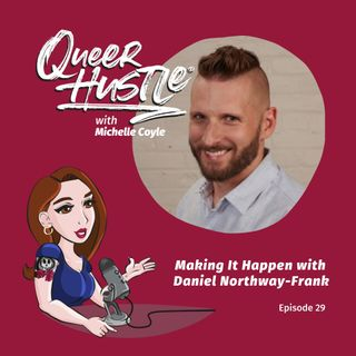 QH029 - Making It Happen with Daniel Northway-Frank
