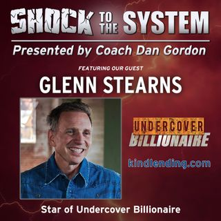 Glenn Stearns - The Undercover Billionaire on Shock to the System Podcast with Coach Dan Gordon