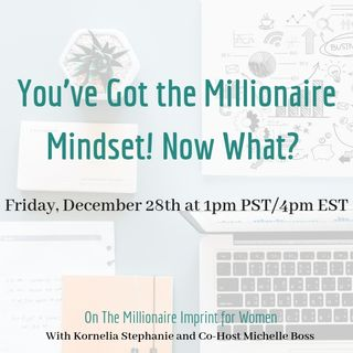 You've Got the Millionaire Mindset! Now What?