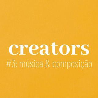 """CREATORS #3: """"música & composição"""" com Bruno Camurati"""
