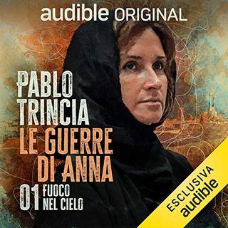 Le guerre di Anna. Fuoco nel cielo - Pablo Trincia