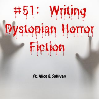 #51: How to write Horror  ft. Alice B Sullivan