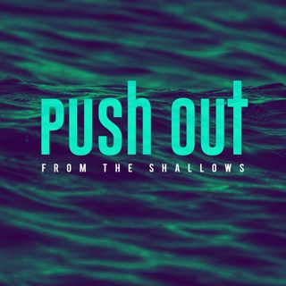 Push out from the shallows