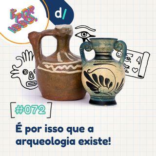 É Por Isso! #72 - É por isso que a arqueologia existe! 🏛️🗿