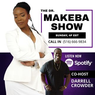 THE DR MAKEBA SHOW, HOSTED BY DR. MAKEBA with CO-HOST, DARRELL CROWDER