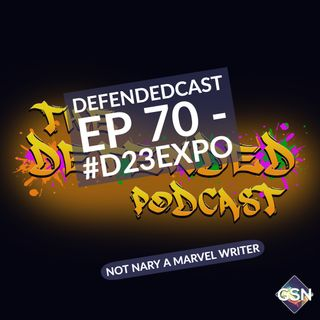 Defendedcast Ep 70 - #D23Expo