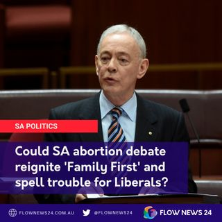 Could SA's abortion debate spark the resurrection of the 'Family First' movement, and spell trouble for Liberals at the March 2022 election?