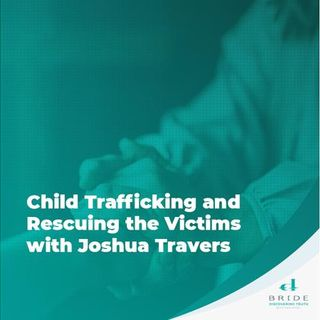Child Trafficking and Rescuing the Victims with Joshua Travers