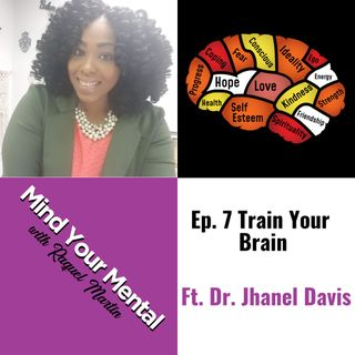 Mind Your Mental with Raquel Martin Ep.7 Train Your Brain ft. Dr. Jhanel Davis