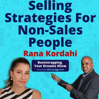 092 | Selling Strategies For Non-Sales People | How To Crush It As A Successful Sales Person | Rana Kordahi