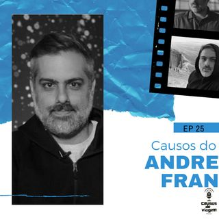 EP 25 - Causos do Andre Fran