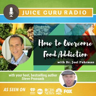 ep. 111: How to Overcome Food Addiction with Dr. Joel Fuhrman