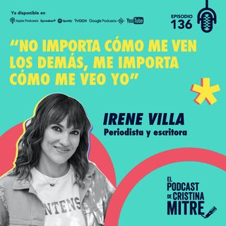 """""""No importa cómo me ven lo demás, me importa cómo me veo yo"""", Irene Villa. Episodio 136."""