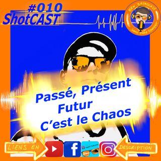 ShotCAST #010 passé présent futur c'est le chaos