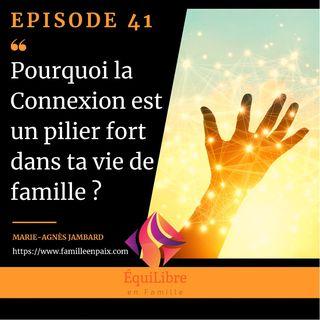 Episode 41 - Pourquoi la CONNEXION est un pilier fort dans ta vie de famille ?