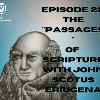 """EP22 - The """"Passages"""" of Scripture with John Scotus Eriugena"""