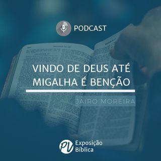 Vindo de Deus, até migalha é benção - Jairo Moreira