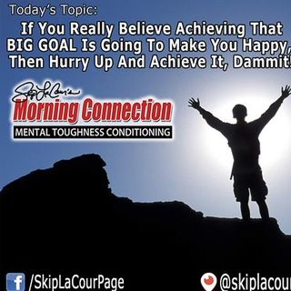 Morning Connection - Why You Need To Hurry Up And Achieve That Big Goal NOW!