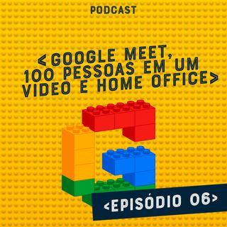Google Meet, 100 pessoas em um vídeo e home office