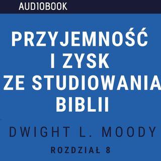 Przyjemność i zysk ze studiowania Biblii - Dwight L. Moody (audiobook, rozdział 8)