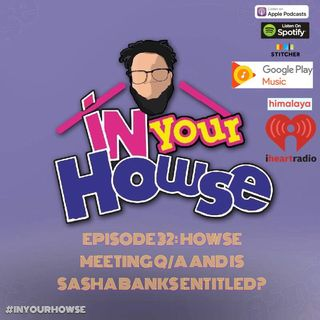 Howse Meeting Q/A; Discussing Fickle Fans; Who Could Dethrone Rollins;Sharon Corbin?!?!?!?!; Is Sasha Banks Entitled?