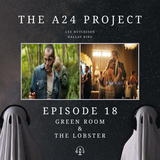 Episode 18 - Green Room & The Lobster