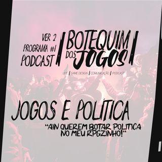 Botequim Dos Jogos #01-Jogos e Politica