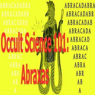 Occult Science 101: Abraxas