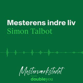 #10 Mesterens Indre Liv: Simon Talbot