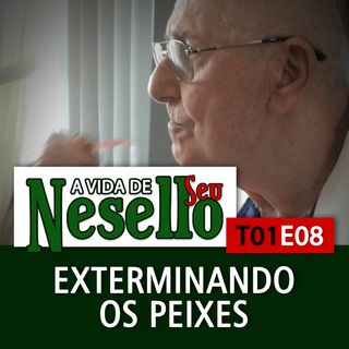 T01E08 - Exterminando os Pexies do Rio Quinto - A Vida de Seu Nesello
