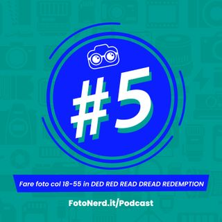 ep.5: Fare foto col 18-55 in DED RED READ DREAD REDEMPTION - Ospite Il PH Alpha