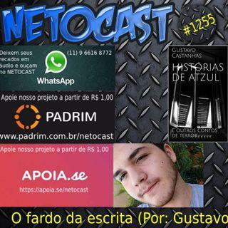 NETOCAST 1255 - O FARDO DA ESCRITA (Por Gustavo Castanhas)