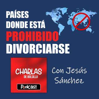 Charlas de Bolsillo - El Podcast de Jesús Sánchez - Episodio 2 - Países Donde Está Prohibido Divorciarse