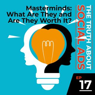 17. Are Masterminds Important for Your Business?
