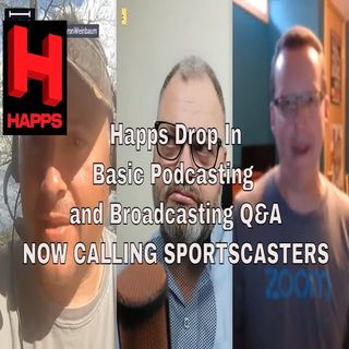 PMS: Happs TV (@HappsNews) Drop In, Basic Podcasting and Broadcasting Q&A, NOW CALLING SPORTSCASTERS
