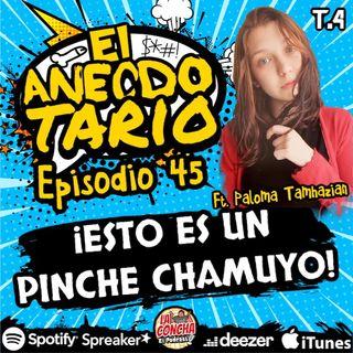 El Anecdotario - Episodio 45 - ¡Esto es un pinche chamuyo! - Ft. Paloma Tamhazian