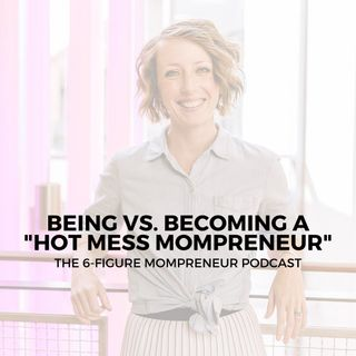 "Being vs. becoming a ""hot mess mompreneur"""