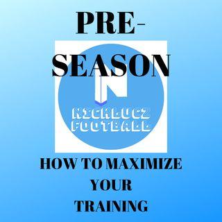 How to Make Maximize Your Pre-season!