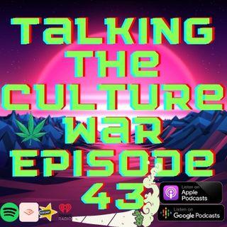 Talking The Culture War Episode 43 Part 2